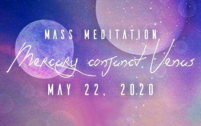 Mercury conjunct Venus Mass Meditation – May 22, 2020